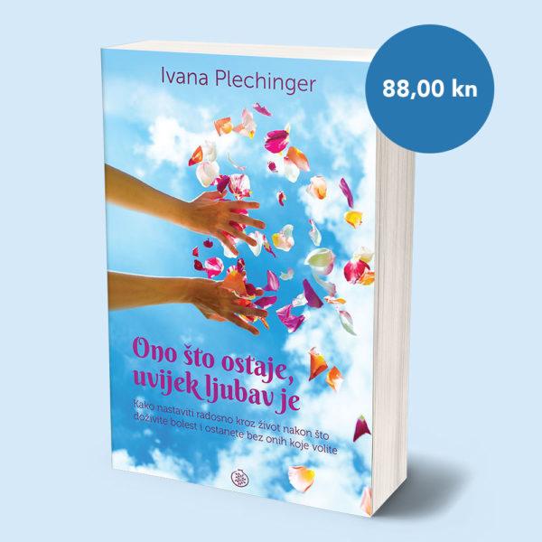 Knjiga - Ivana Plechinger - Ono što ostaje, uvijek ljubav je